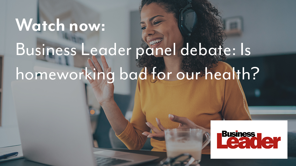 Business Leader panel debate: Is homeworking bad for our health?