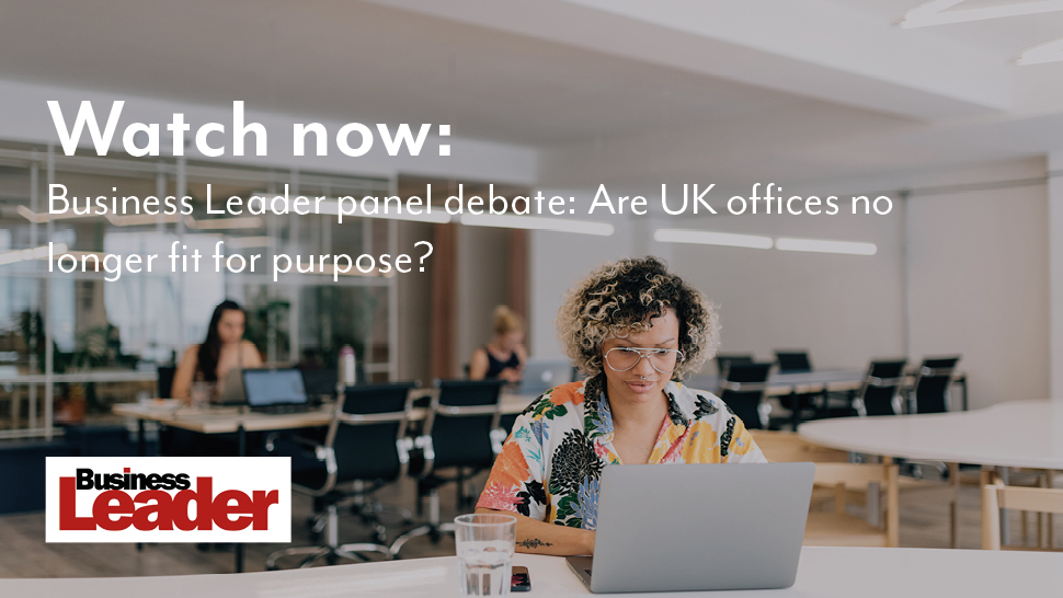 Business Leader panel debate: Are UK offices no longer fit for purpose?